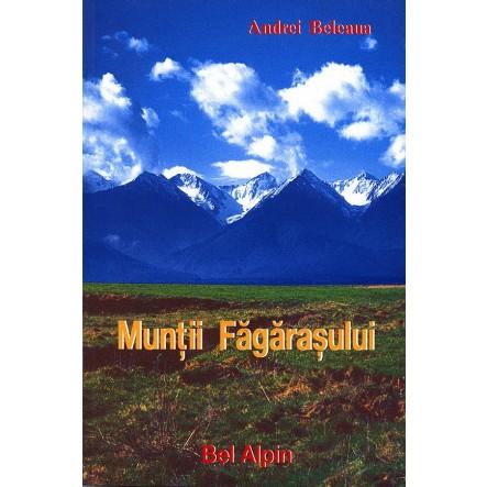 Muntii Fagarasului - Ghid turism, alpinism + Harta - de Andrei Beleaua - Bel Alpin la proalpin.ro